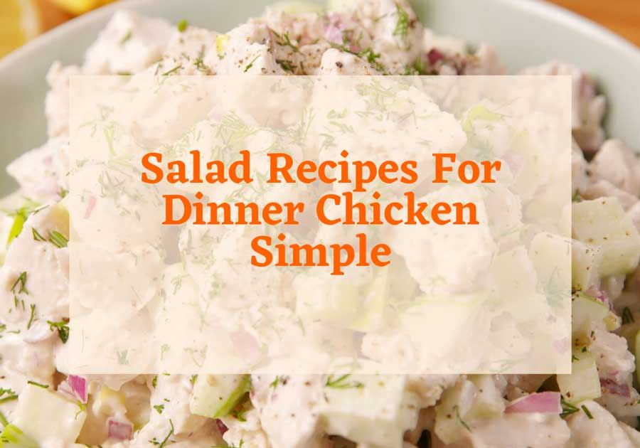 Simple Chicken Salad Recipes For Dinner